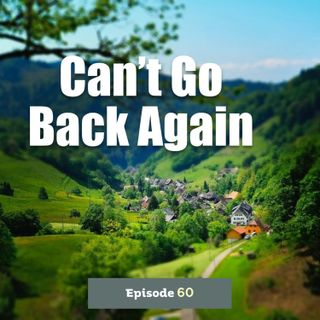 Episode 60: Can't Go Back Again