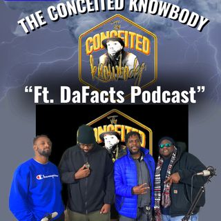 The Conceited Knowbody EP 150 DaFactz Podcast drops by...