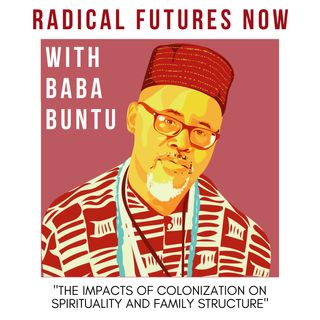 The Impacts of Colonization on Spirituality and Family Structure - Baba Buntu