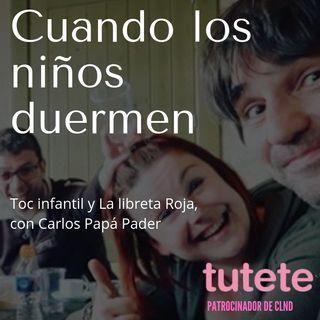 CLND 047 TOC infantil y libreta Roja con Carlos Papa Vader @ComoVader @cuandoduermen