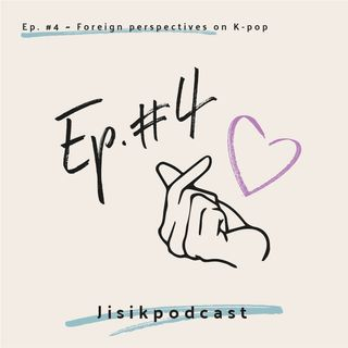 Ep. #4 - Foreign Perspectives on K-Pop