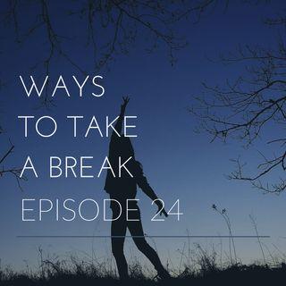 Episode 24 | Ways to Take a Break