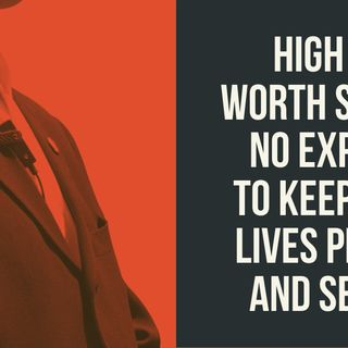 High Net Worth Sparing No Expense to Keep Their Lives Private and Secure