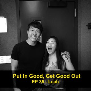 Put In Good, Get Good Out - Leah