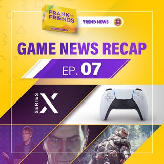 GAME NEWS RECAP - n° 07