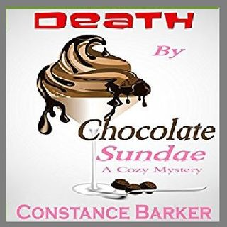 Death by Chocolate Sundae By Constance Barker Narrated By Angel Clark