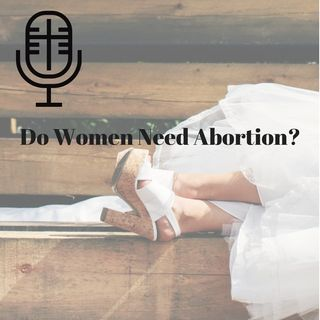 78: Do Women Need Abortion?