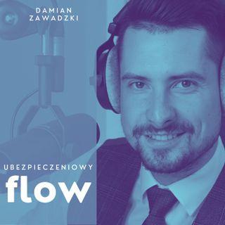 #6 Ubezpieczeniowy FLOW - Damian Zawadzki - Polisy dla prowadzących własną firmę. Twój biznes - Twój problem.