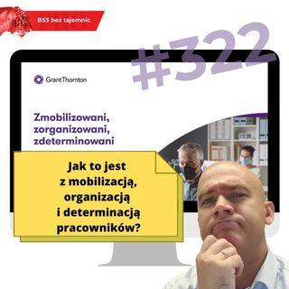 #322 Jak to jest z mobilizacją, organizacją i determinacją pracowników?