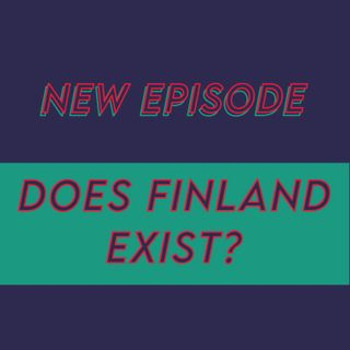 019 - Does Finland exist?