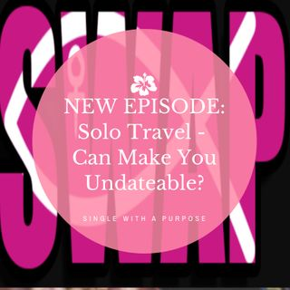 Solo Travel - Can make you undateable?