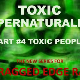 TOXIC SUPERNATURALISM PART 4 TOXIC PEOPLE