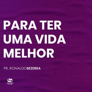PARA TER UMA VIDA MELHOR // pr. Ronaldo Bezerra