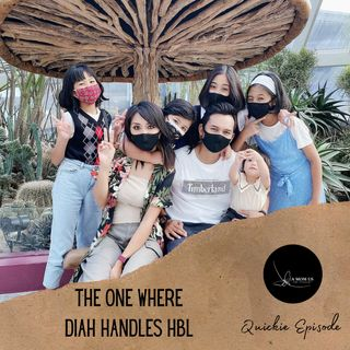 Episode 24: The One Where Diah Handles HBL