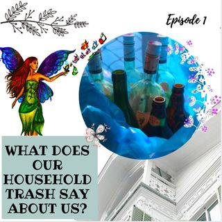 Episode 1- What does our household trash say about us?