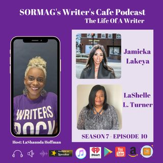 SORMAG's Writer's Cafe Season 7 Episode 10 - Jamicka Lakeya, LaShelle L. Turner