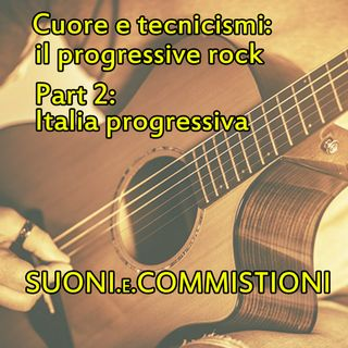 Suoni e commistioni: Ep.4: il progressive rock (Part. 2 : Italia progressiva)
