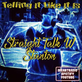 Episode 120 - Straight Talk W/ Stanton
