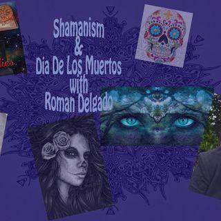 Shamanism & Dia De Los Muertos With Roman Delgado