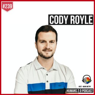 239: Cody Royle | Go Where Others Won't
