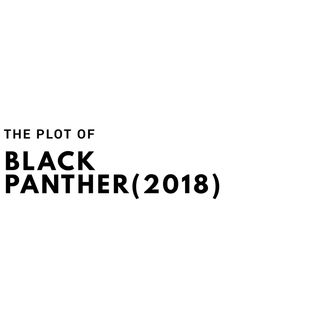The Plot of Black Panther(2018)
