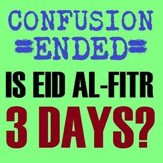 Is 'Eed al-Fitr Three Days or Just One? [Confusion Ended]