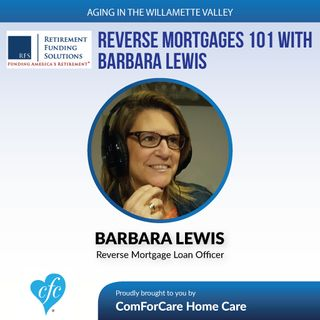 4/11/17: Barbara Lewis with Retirement Funding Solutions | Reverse Mortgages 101 | Aging In The Willamette Valley with John Hughes
