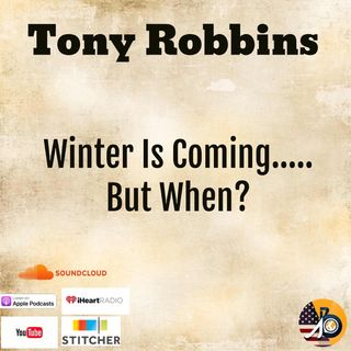 Tony Robbins: Chapter 2 - Winter Is Coming....But When?
