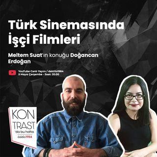 Türk Sinemasında İşçi Filmleri   Konuk: Doğancan Erdoğan   Kontrast Sanat #2