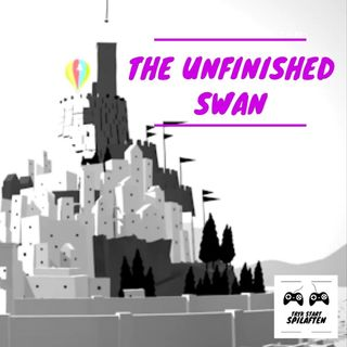 Spilaften 08 - The Unfinished Swan