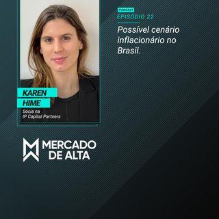 MA#22 Karen Hime / IP Capital Partners: Possível cenário inflacionário no Brasil