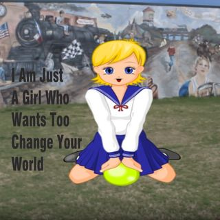 I Am Just A Girl Who Wants Too Change Your World