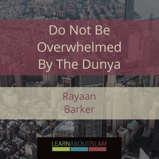 Do Not Be Overwhelmed By The Dunya