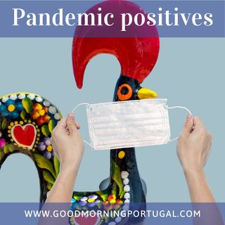 Portugal news, weather & today: Pandemic positives?