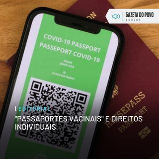 """Editorial: """"Passaportes vacinais"""" e direitos individuais"""