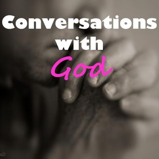 CONVERSATIONS WITH GOD - pt6 - Muted Prayers