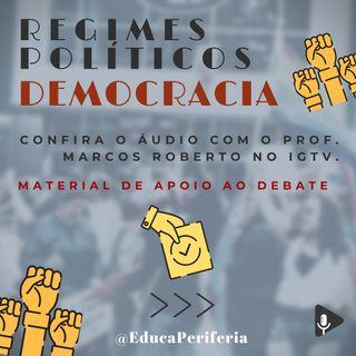 #6 - Regimes políticos: Democracia com Prof. Marcos Roberto para o @EducaPeriferia