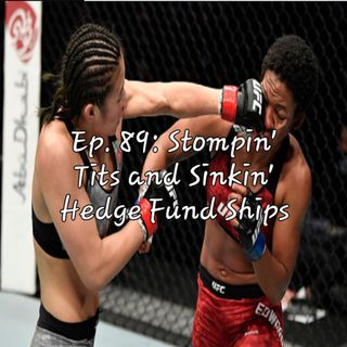 Ep. 89: Stompin' Tits and Sinkin' Hedge Fund Ships