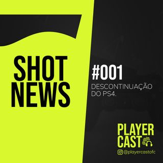 #001 - Shot News - Descontinuação do PS4