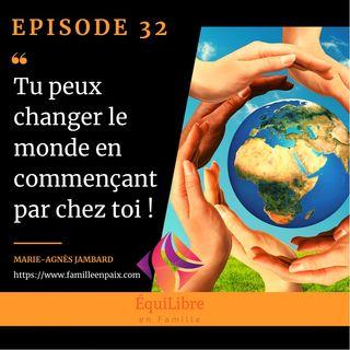 Episode 32 - Tu peux changer le monde en commençant par chez toi !