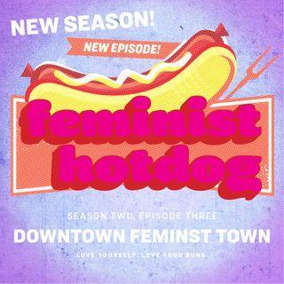 FH S2E03: Downtown Feminist Town