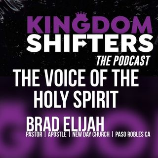 Kingdom Shifters The Podcast : The Voice of the Holy Spirit with Apostle Brad Elijah