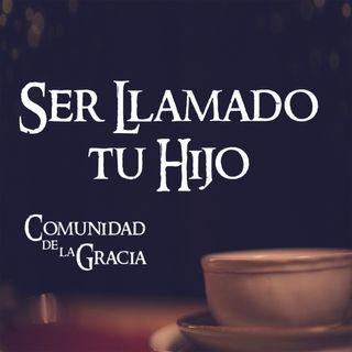 04 Ser Llamado tu Hijo | La Comunidad de la Gracia | Pastor José Prado