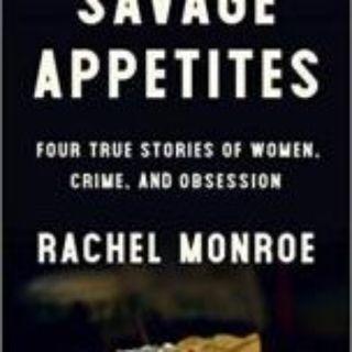 SAVAGE APPETITES - RACHEL MONROE