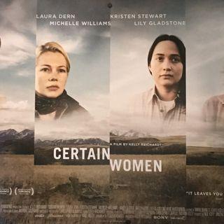 "EPISODE 19: ""CERTAIN WOMEN"" Film Review - Certain Circumstances; Certain Cinema"