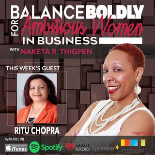 The Courage to Balance Boldly with Ritu Chopra