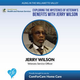 4/4/17: Jerry Wilson with Yamhill County Health and Human Services/Veterans Services | Exploring the Mysteries of Veterans' Benefits