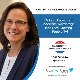 4/24/21: Kristine Grow from the Coalition for Medicare Choices | ALL ABOUT MEDICARE ADVANTAGE PLANS | Aging in the Willamette Valley
