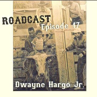 Episode 47 Dwayne Hargo Jr.