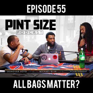 Episode 55 - All Bags Matter?